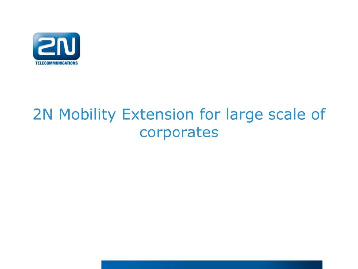 2N Mobility Extension for large scale of corporates