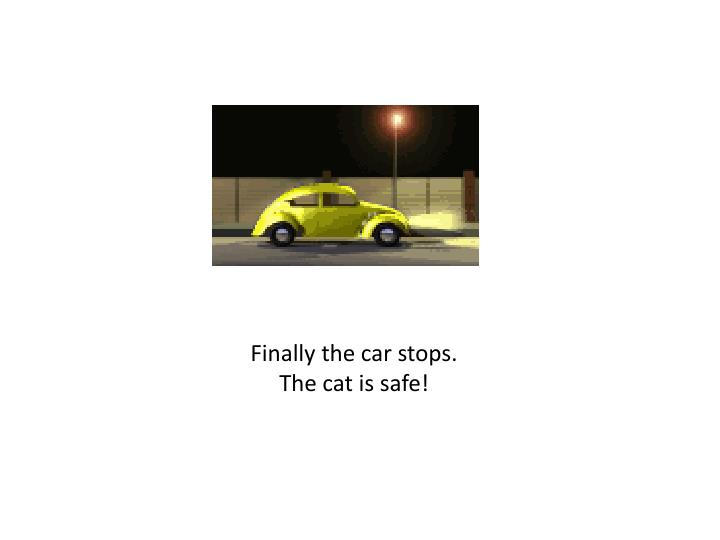 Finally the car stops.