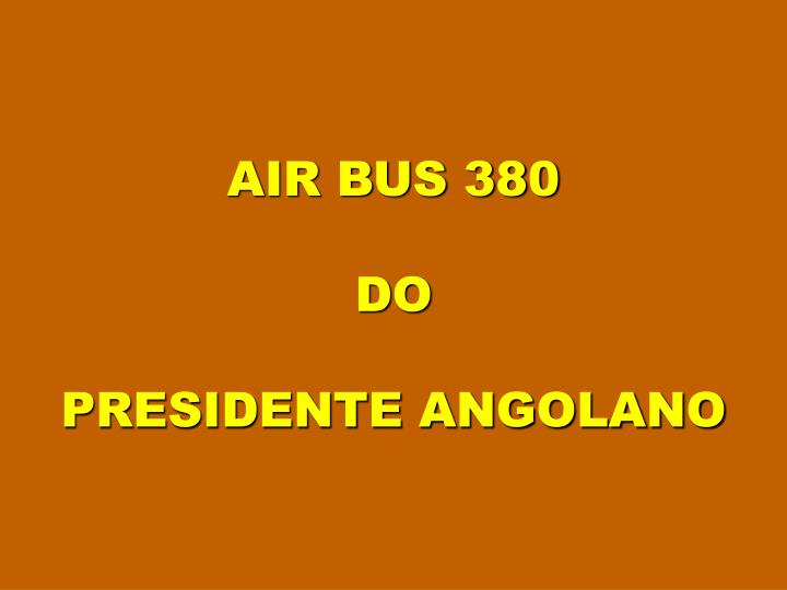 Air bus 380 do presidente angolano