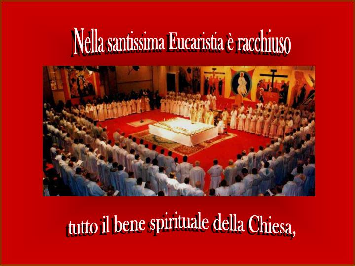 Nella santissima Eucaristia è racchiuso