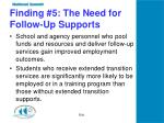 finding 5 the need for follow up supports