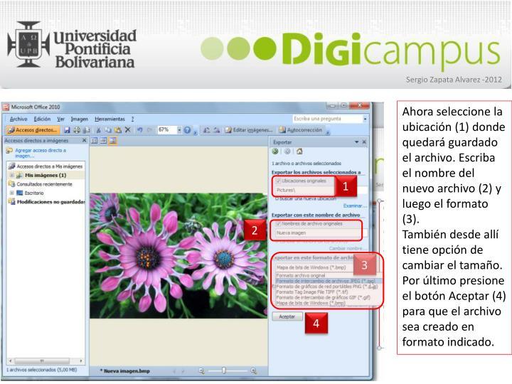 Ahora seleccione la ubicación (1) donde quedará guardado el archivo. Escriba el nombre del nuevo archivo (2) y luego el formato (3).