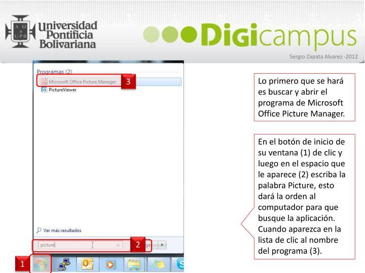Lo primero que se hará es buscar y abrir el programa de Microsoft Office Picture Manager.