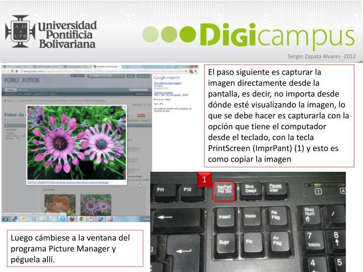 El paso siguiente es capturar la imagen directamente desde la pantalla, es decir, no importa desde dónde esté visualizando la imagen, lo que se debe hacer es capturarla con la opción que tiene el computador desde el teclado, con la tecla