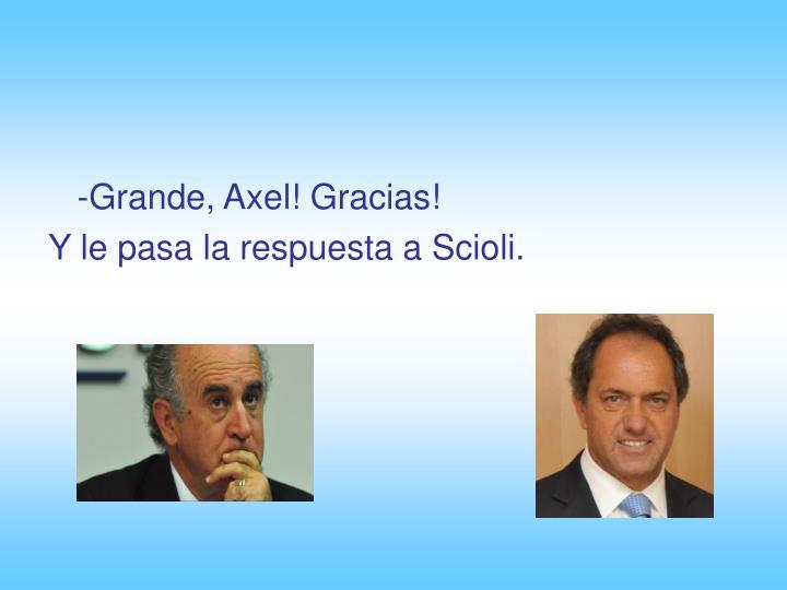-Grande, Axel! Gracias!