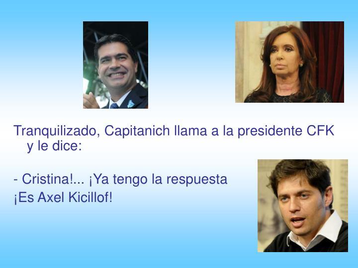 Tranquilizado, Capitanich llama a la presidente CFK y le dice:
