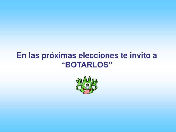 """En las próximas elecciones te invito a """"BOTARLOS"""""""