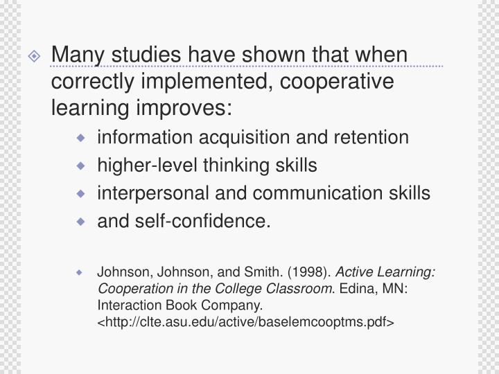 Many studies have shown that when correctly implemented, cooperative learning improves