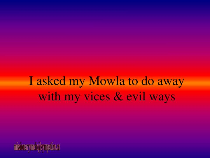 I asked my mowla to do away with my vices evil ways