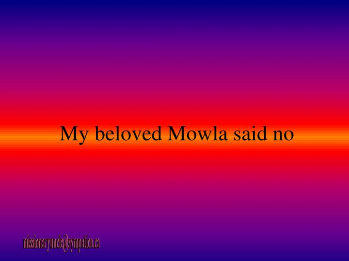 My beloved Mowla said no