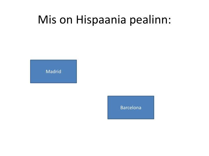 Mis on Hispaania pealinn: