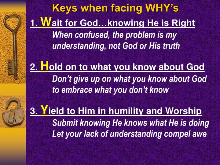 Keys when facing WHY's