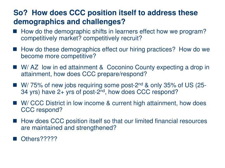 So?  How does CCC position itself to address these demographics and challenges?