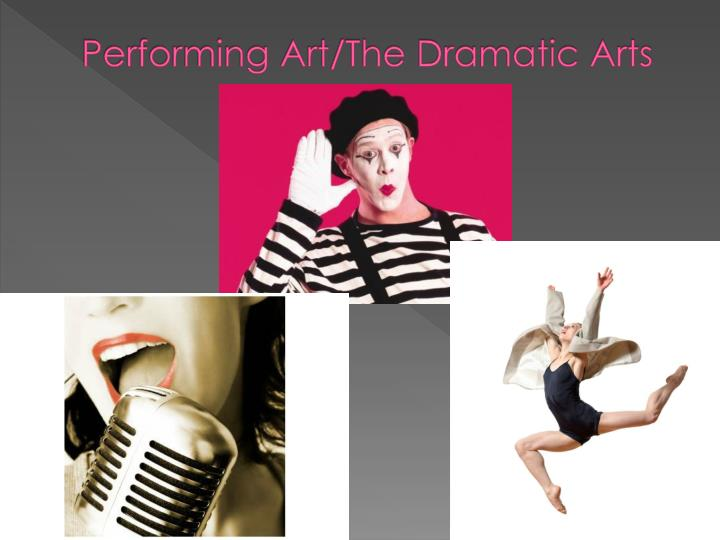 Performing Art/The Dramatic Arts