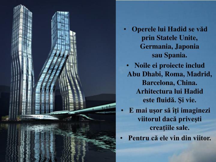 Operele lui Hadid se văd prin Statele Unite, Germania, Japonia