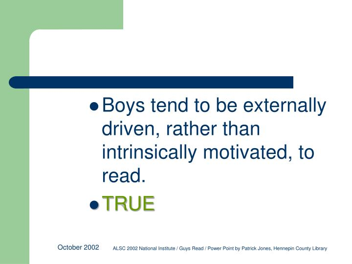 Boys tend to be externally driven, rather than intrinsically motivated, to read.