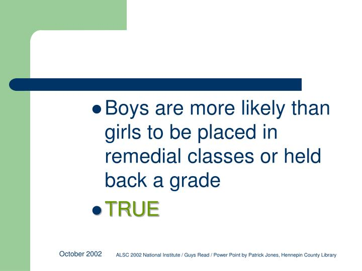Boys are more likely than girls to be placed in remedial classes or held back a grade