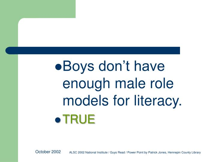 Boys don't have enough male role models for literacy.