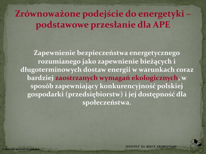Zrównoważone podejście do energetyki – podstawowe przesłanie dla APE