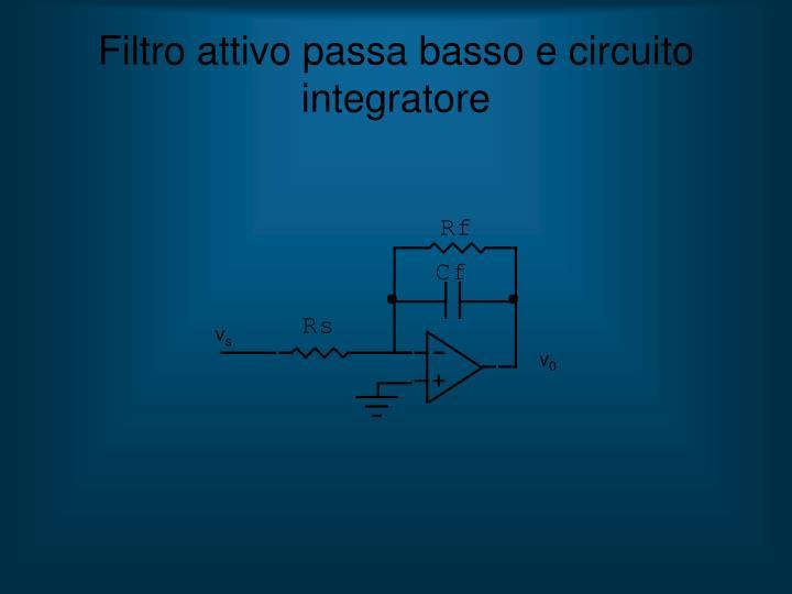 Filtro attivo passa basso e circuito integratore