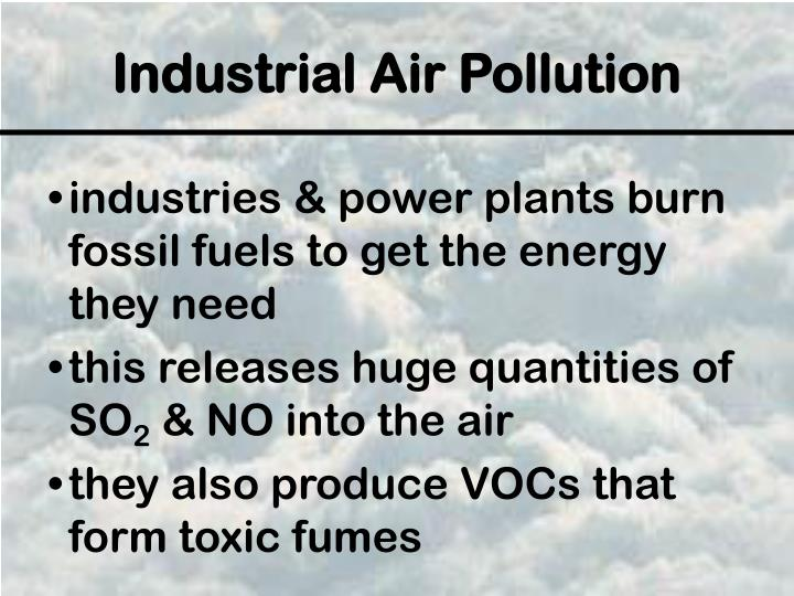 industries & power plants burn fossil fuels to get the energy they need