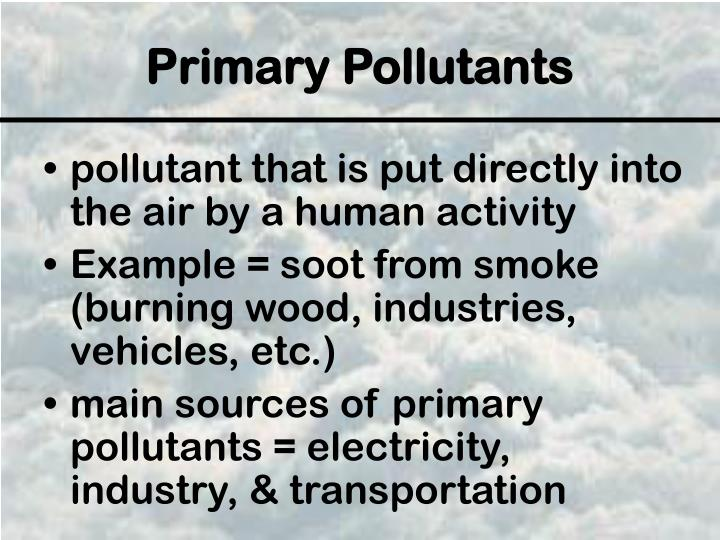 pollutant that is put directly into the air by a human activity