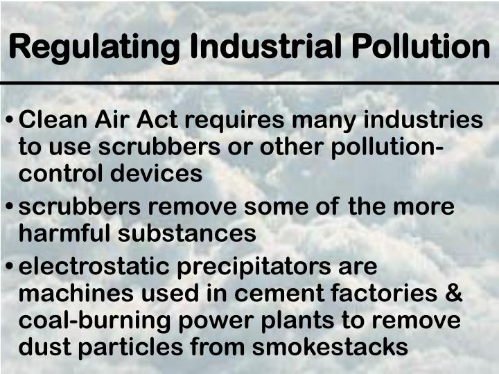 Clean Air Act requires many industries to use scrubbers or other pollution-control devices