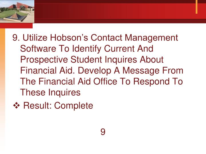 9. Utilize Hobson's Contact Management Software To Identify Current And Prospective Student Inquires About Financial Aid. Develop A Message From The Financial Aid Office To Respond To These Inquires