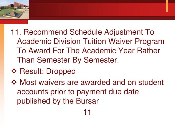 11. Recommend Schedule Adjustment To Academic Division Tuition Waiver Program To Award For The Academic Year Rather Than Semester By Semester.