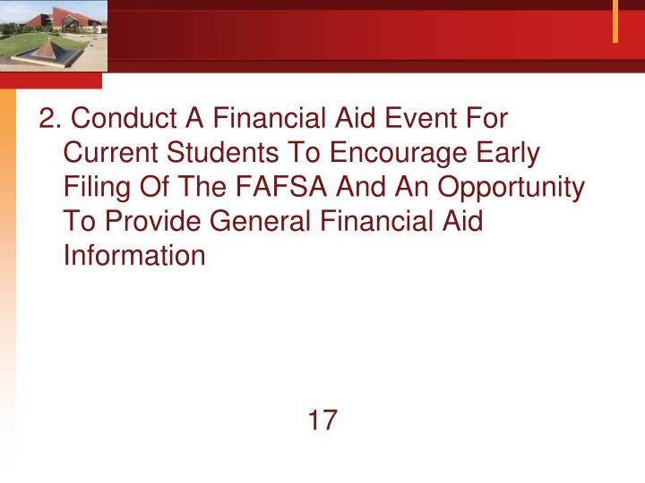 2. Conduct A Financial Aid Event For Current Students To Encourage Early Filing Of The FAFSA And An Opportunity To Provide General Financial Aid Information