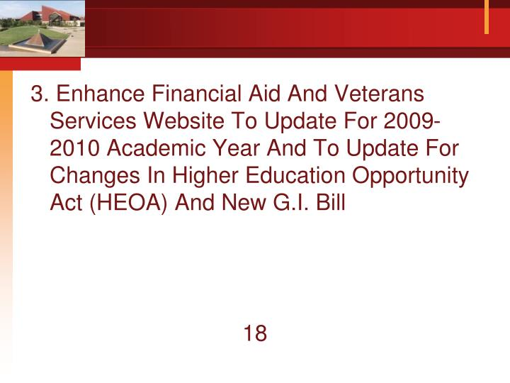 3. Enhance Financial Aid And Veterans Services Website To Update For 2009-2010 Academic Year And To Update For Changes In Higher Education Opportunity Act (HEOA) And New G.I. Bill