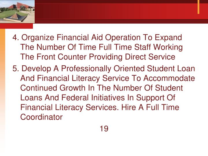 4. Organize Financial Aid Operation To Expand The Number Of Time Full Time Staff Working The Front Counter Providing Direct Service