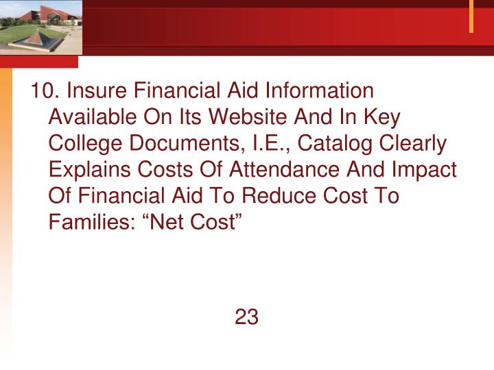 "10. Insure Financial Aid Information Available On Its Website And In Key College Documents, I.E., Catalog Clearly Explains Costs Of Attendance And Impact Of Financial Aid To Reduce Cost To Families: ""Net Cost"""