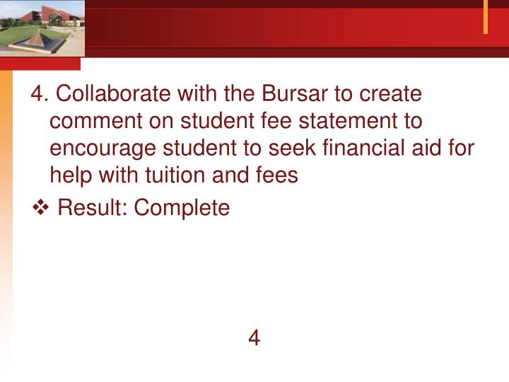 4. Collaborate with the Bursar to create comment on student fee statement to encourage student to seek financial aid for help with tuition and fees