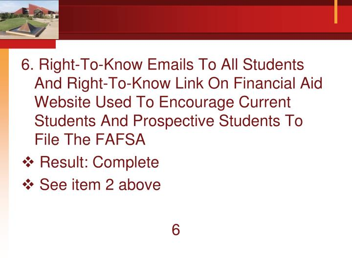 6. Right-To-Know Emails To All Students And Right-To-Know Link On Financial Aid Website Used To Encourage Current Students And Prospective Students To File The FAFSA