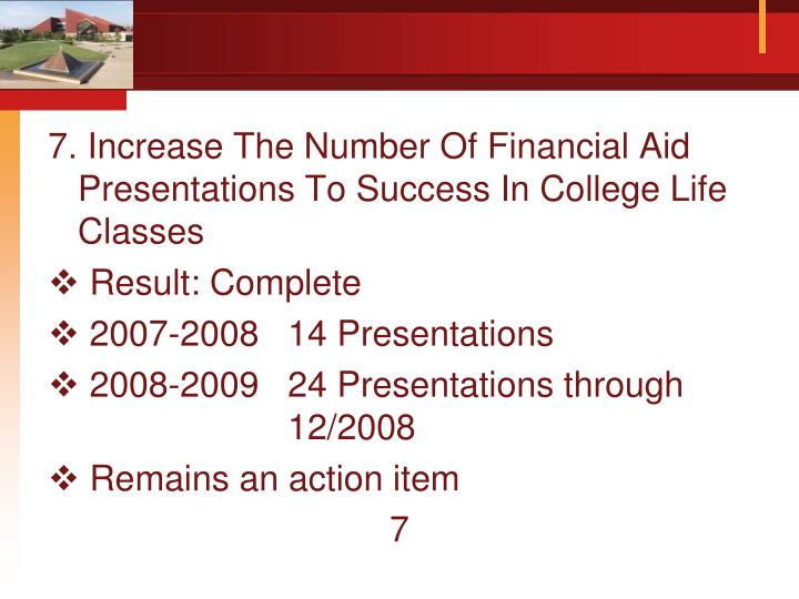 7. Increase The Number Of Financial Aid Presentations To Success In College Life Classes