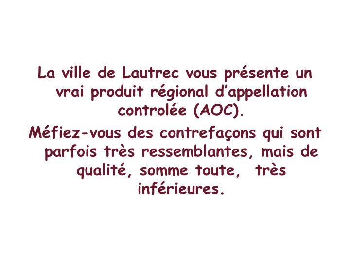La ville de Lautrec vous présente un vrai produit régional d'appellation controlée (AOC).