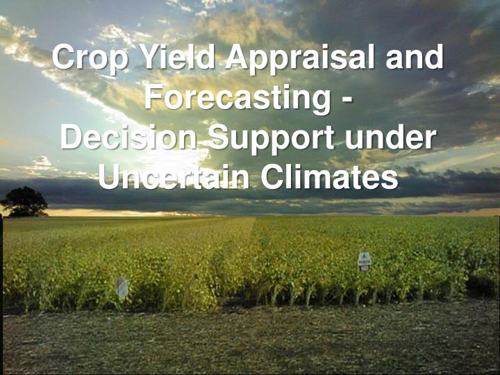 Crop Yield Appraisal and Forecasting -