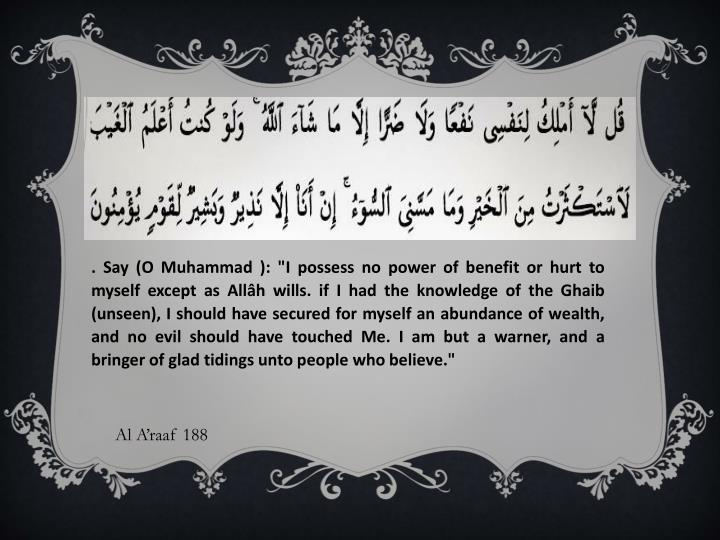 ". Say (O Muhammad ): ""I possess no power of benefit or hurt to myself except as"