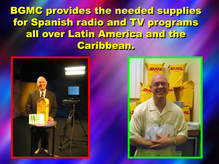 BGMC provides the needed supplies for Spanish radio and TV programs all over Latin America and the Caribbean.