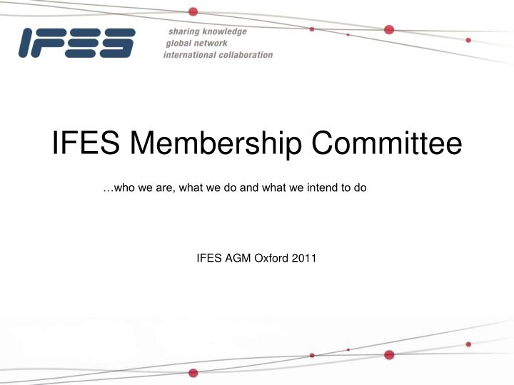 Ifes membership committee who we are what we do and what we intend to do