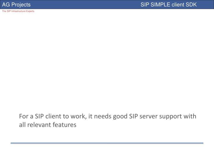 For a SIP client to work, it needs good SIP server support with all relevant features