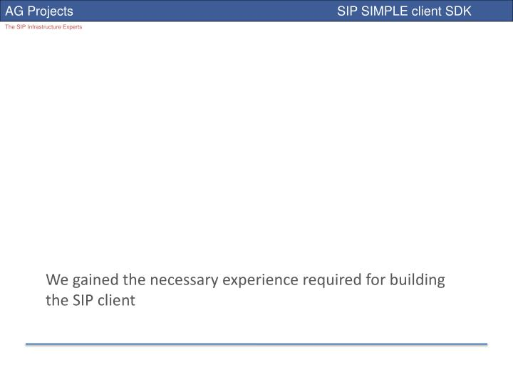 We gained the necessary experience required for building the SIP client