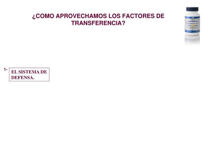 ¿COMO APROVECHAMOS LOS FACTORES DE TRANSFERENCIA?
