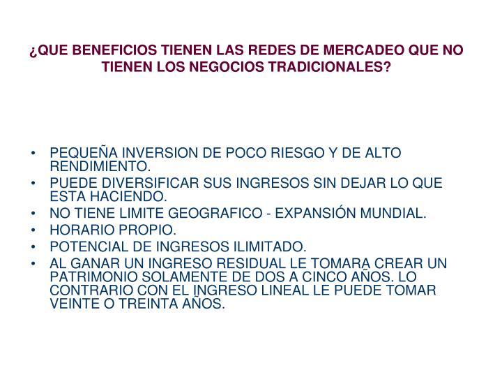 ¿QUE BENEFICIOS TIENEN LAS REDES DE MERCADEO QUE NO TIENEN LOS NEGOCIOS TRADICIONALES?