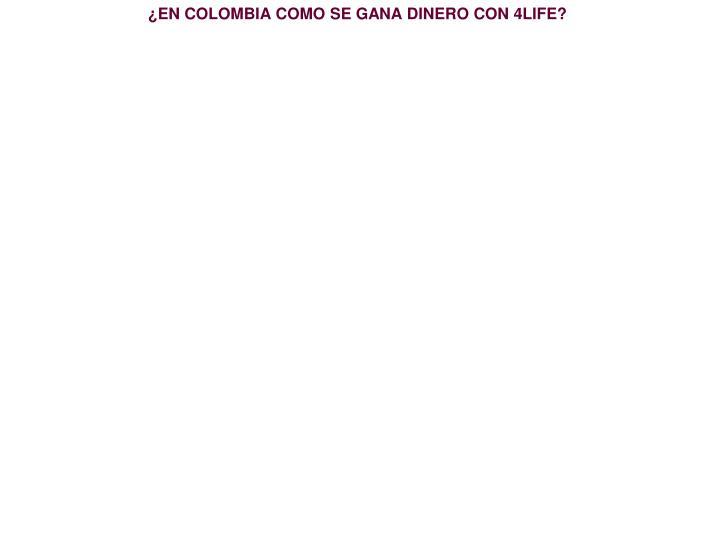 ¿EN COLOMBIA COMO SE GANA DINERO CON 4LIFE?