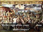 by th is sign of th e cross thou shalt conqu e r