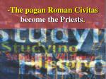 the pagan roman civitas become the priests
