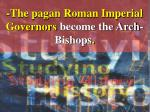 the pagan roman imperial governors become the arch bishops