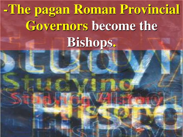 -The pagan Roman Provincial Governors